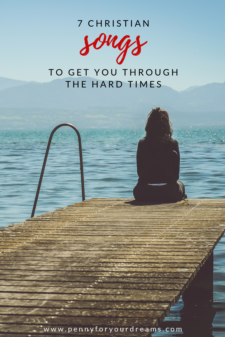 7 Christian Songs to Get You Through the Hard Times